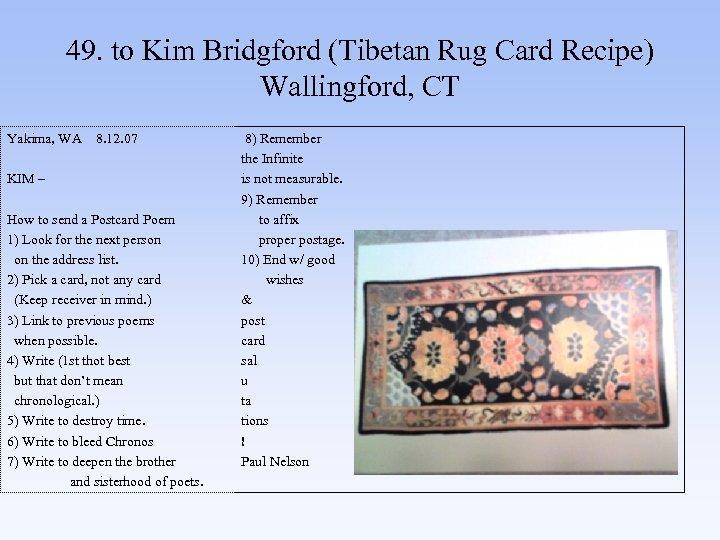 49. to Kim Bridgford (Tibetan Rug Card Recipe) Wallingford, CT Yakima, WA 8. 12.