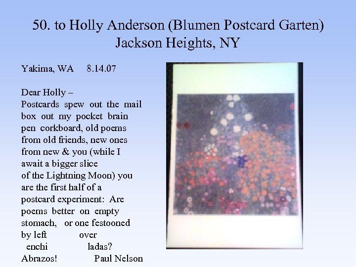 50. to Holly Anderson (Blumen Postcard Garten) Jackson Heights, NY Yakima, WA 8. 14.