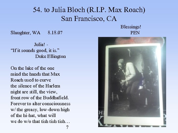 54. to Julia Bloch (R. I. P. Max Roach) San Francisco, CA Blessings! Slaughter,