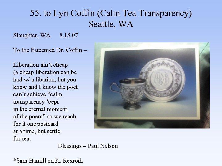 55. to Lyn Coffin (Calm Tea Transparency) Seattle, WA Slaughter, WA 8. 18. 07