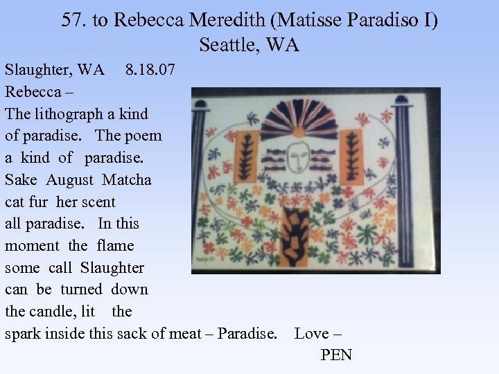 57. to Rebecca Meredith (Matisse Paradiso I) Seattle, WA Slaughter, WA 8. 18. 07
