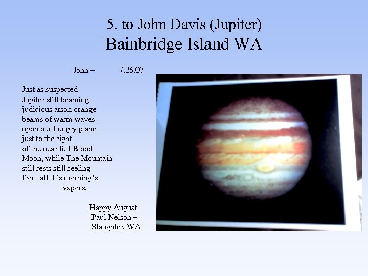 5. to John Davis (Jupiter) Bainbridge Island WA John – 7. 26. 07 Just