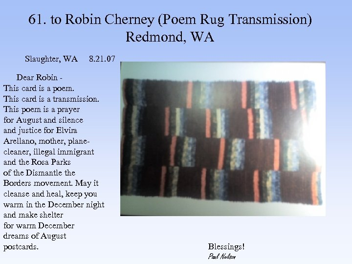 61. to Robin Cherney (Poem Rug Transmission) Redmond, WA Slaughter, WA 8. 21. 07