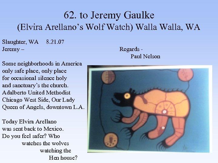 62. to Jeremy Gaulke (Elvira Arellano's Wolf Watch) Walla, WA Slaughter, WA 8. 21.