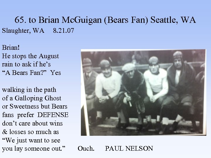 65. to Brian Mc. Guigan (Bears Fan) Seattle, WA Slaughter, WA 8. 21. 07