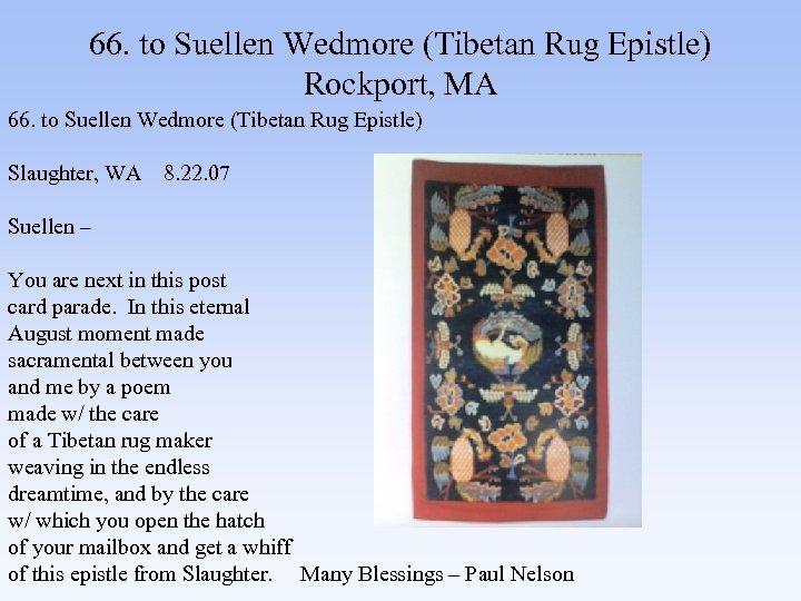 66. to Suellen Wedmore (Tibetan Rug Epistle) Rockport, MA 66. to Suellen Wedmore (Tibetan