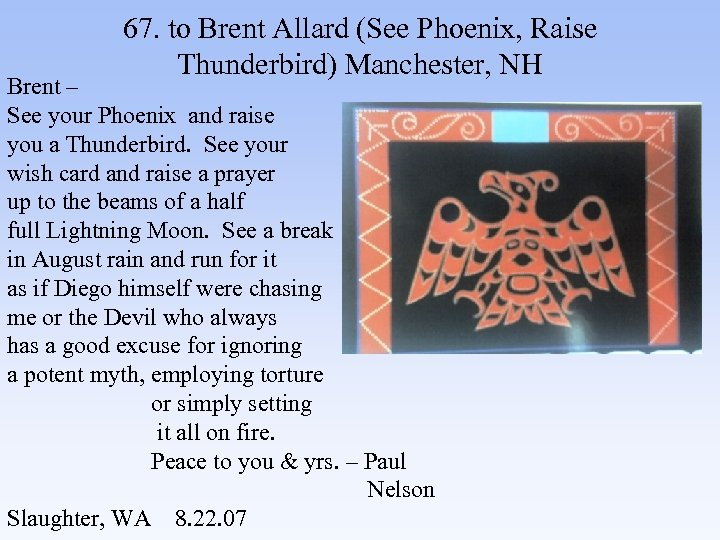 67. to Brent Allard (See Phoenix, Raise Thunderbird) Manchester, NH Brent – See your