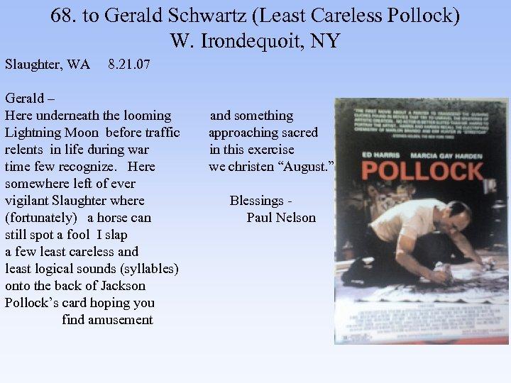 68. to Gerald Schwartz (Least Careless Pollock) W. Irondequoit, NY Slaughter, WA 8. 21.