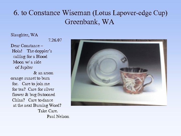 6. to Constance Wiseman (Lotus Lapover-edge Cup) Greenbank, WA Slaughter, WA 7. 26. 07