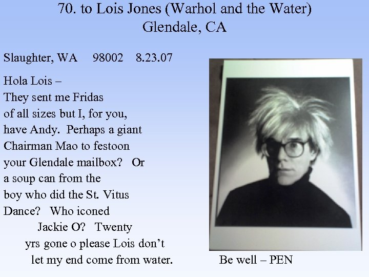 70. to Lois Jones (Warhol and the Water) Glendale, CA Slaughter, WA 98002 8.