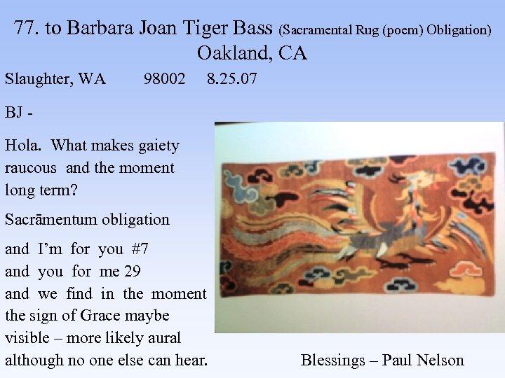 77. to Barbara Joan Tiger Bass (Sacramental Rug (poem) Obligation) Oakland, CA Slaughter, WA
