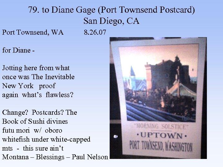 79. to Diane Gage (Port Townsend Postcard) San Diego, CA Port Townsend, WA 8.