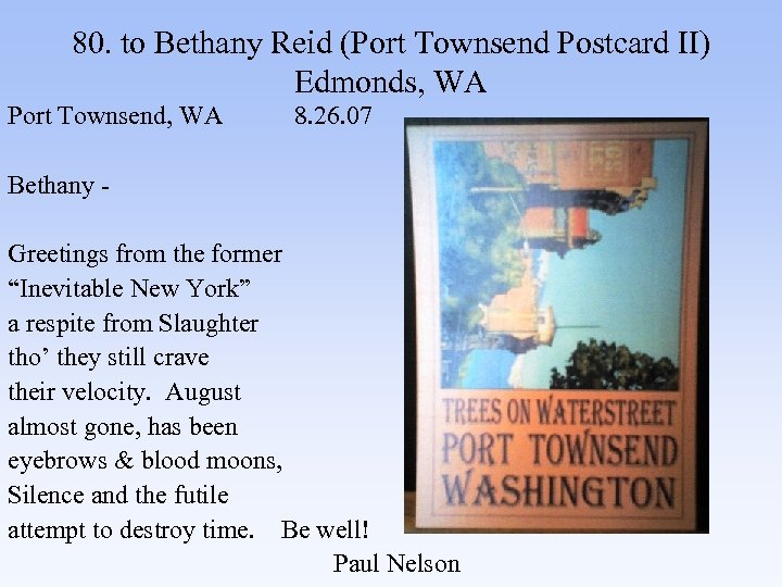 80. to Bethany Reid (Port Townsend Postcard II) Edmonds, WA Port Townsend, WA 8.