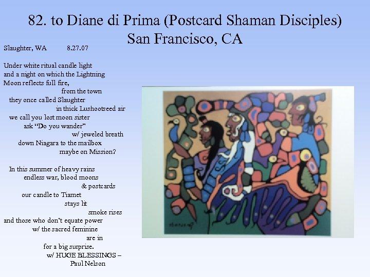 82. to Diane di Prima (Postcard Shaman Disciples) San Francisco, CA Slaughter, WA 8.