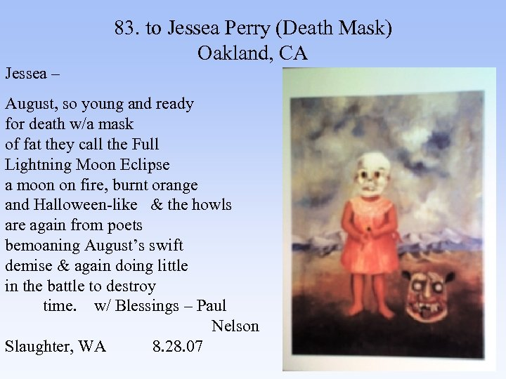 Jessea – 83. to Jessea Perry (Death Mask) Oakland, CA August, so young and