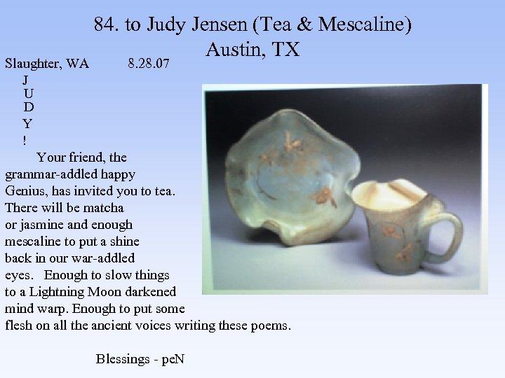 84. to Judy Jensen (Tea & Mescaline) Austin, TX Slaughter, WA 8. 28. 07