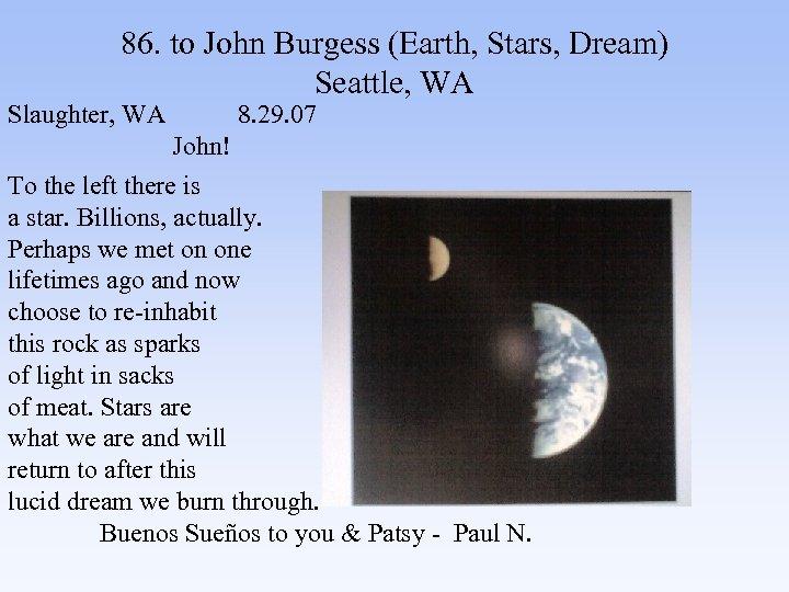 86. to John Burgess (Earth, Stars, Dream) Seattle, WA Slaughter, WA 8. 29. 07