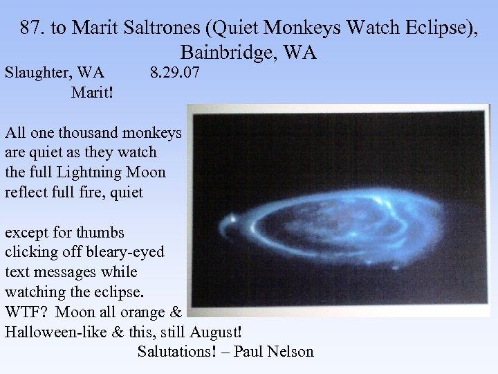 87. to Marit Saltrones (Quiet Monkeys Watch Eclipse), Bainbridge, WA Slaughter, WA 8. 29.