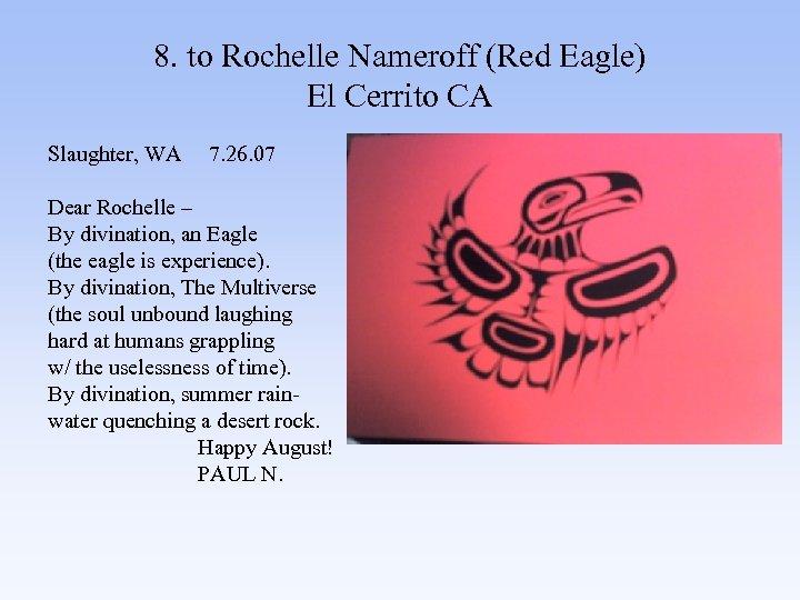 8. to Rochelle Nameroff (Red Eagle) El Cerrito CA Slaughter, WA 7. 26. 07