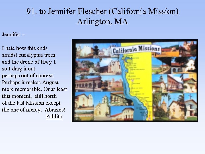 91. to Jennifer Flescher (California Mission) Arlington, MA Jennifer – I hate how this