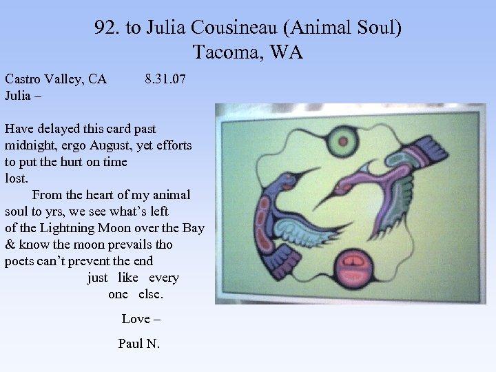 92. to Julia Cousineau (Animal Soul) Tacoma, WA Castro Valley, CA 8. 31. 07