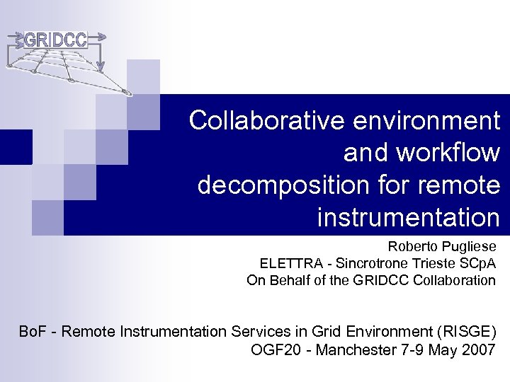 Collaborative environment and workflow decomposition for remote instrumentation Roberto Pugliese ELETTRA - Sincrotrone Trieste