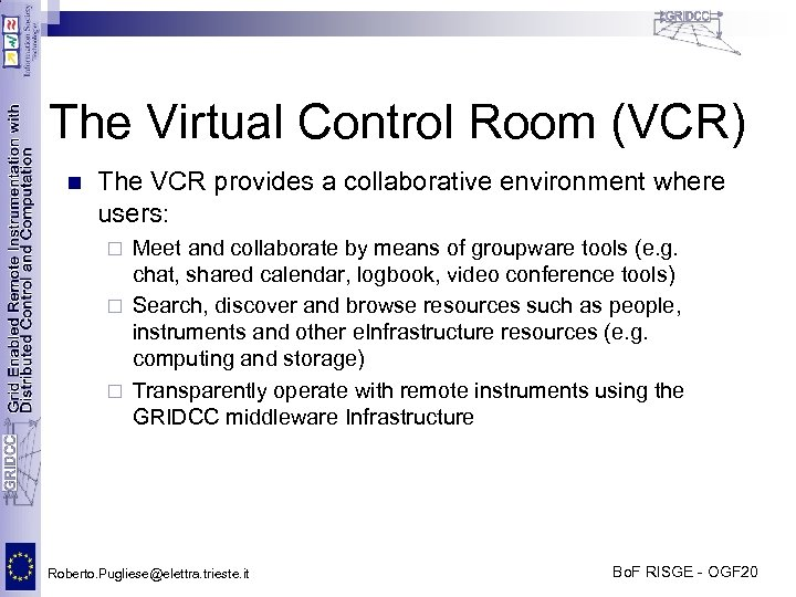 The Virtual Control Room (VCR) n The VCR provides a collaborative environment where users: