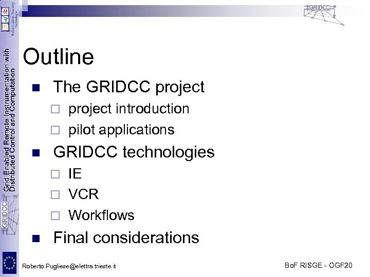 Outline n The GRIDCC project introduction ¨ pilot applications ¨ n GRIDCC technologies IE