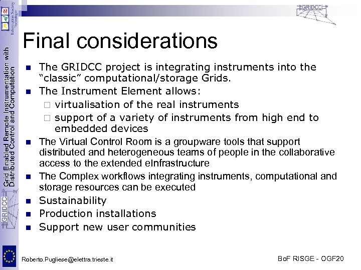 Final considerations n n n n The GRIDCC project is integrating instruments into the