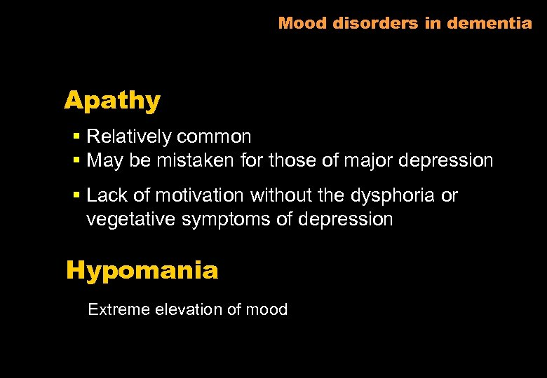 Mood disorders in dementia Apathy § Relatively common § May be mistaken for those