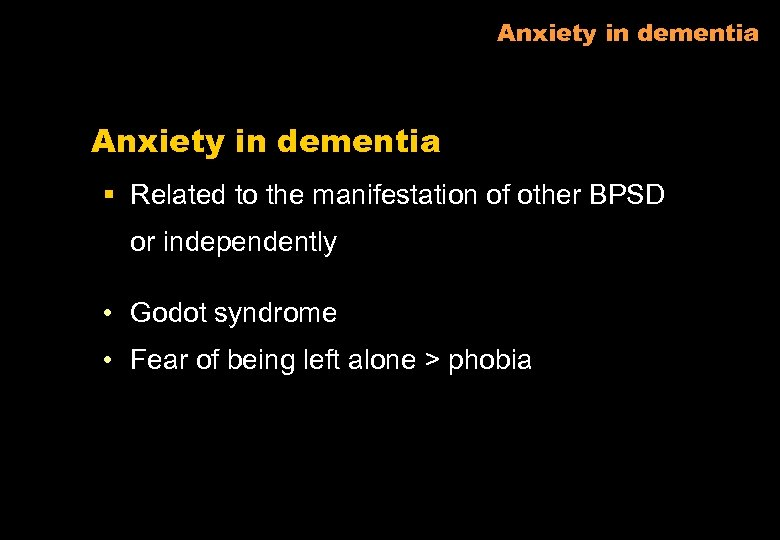 Anxiety in dementia § Related to the manifestation of other BPSD or independently •