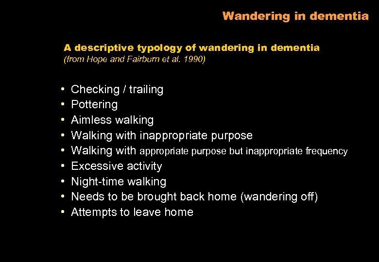 Wandering in dementia A descriptive typology of wandering in dementia (from Hope and Fairburn