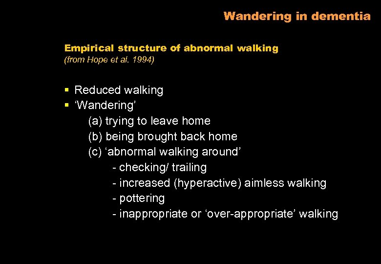 Wandering in dementia Empirical structure of abnormal walking (from Hope et al. 1994) §