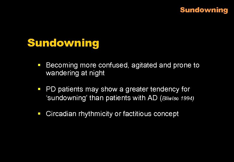 Sundowning § Becoming more confused, agitated and prone to wandering at night § PD