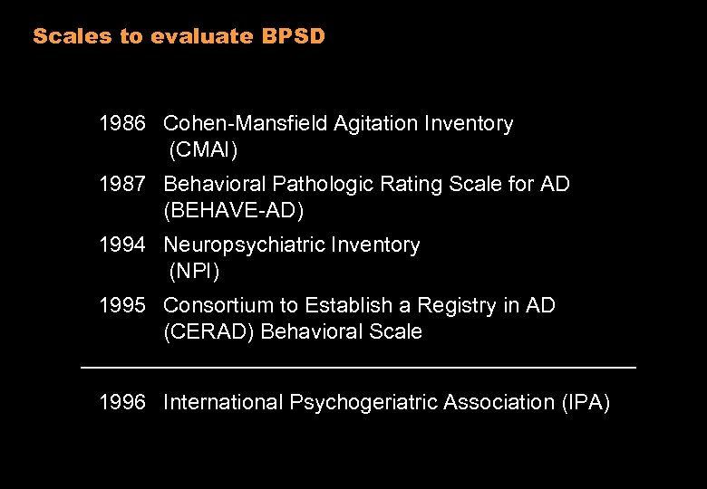 Scales to evaluate BPSD 1986 Cohen-Mansfield Agitation Inventory (CMAI) 1987 Behavioral Pathologic Rating Scale