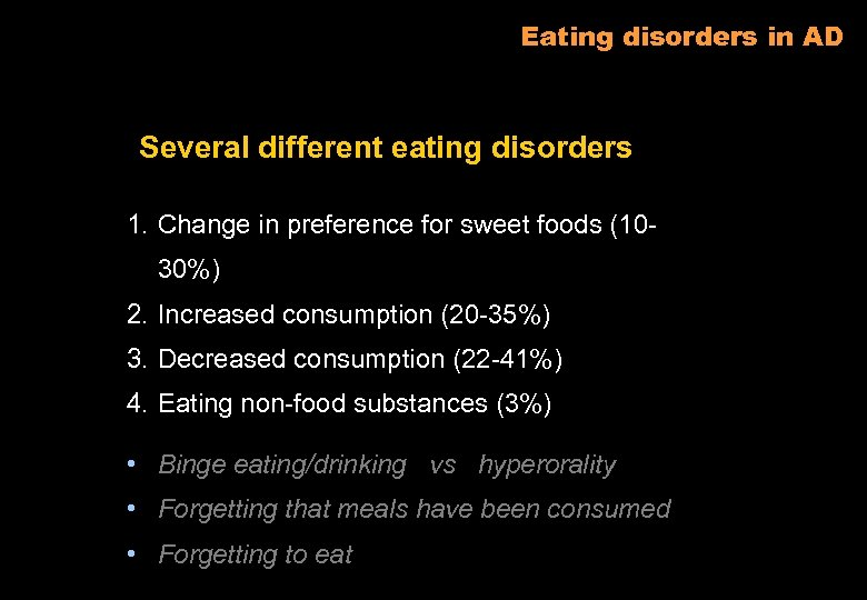 Eating disorders in AD Several different eating disorders 1. Change in preference for sweet