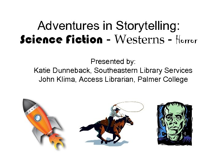 Adventures in Storytelling: Science Fiction - Westerns - Horror Presented by: Katie Dunneback, Southeastern