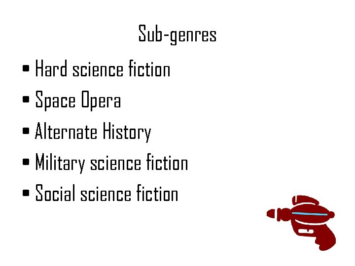 Sub-genres • Hard science fiction • Space Opera • Alternate History • Military science