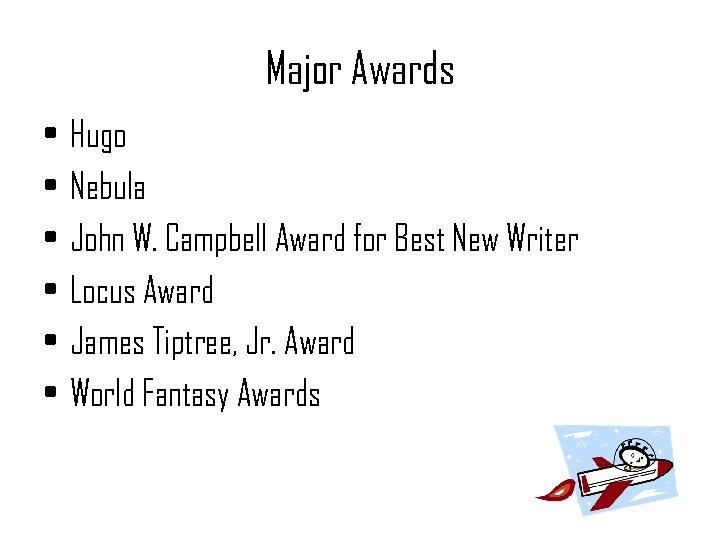 Major Awards • • • Hugo Nebula John W. Campbell Award for Best New