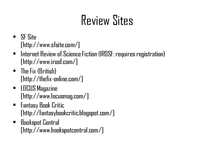 Review Sites • SF Site [http: //www. sfsite. com/] • Internet Review of Science
