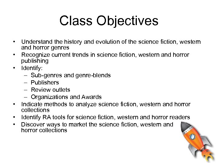 Class Objectives • Understand the history and evolution of the science fiction, western and