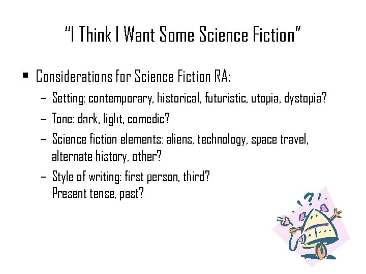"""""""I Think I Want Some Science Fiction"""" • Considerations for Science Fiction RA: –"""