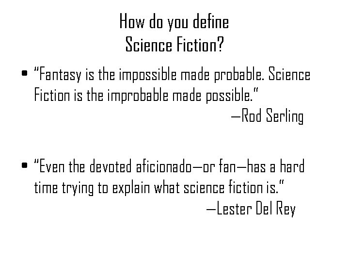 """How do you define Science Fiction? • """"Fantasy is the impossible made probable. Science"""