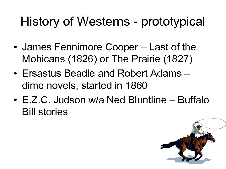 History of Westerns - prototypical • James Fennimore Cooper – Last of the Mohicans