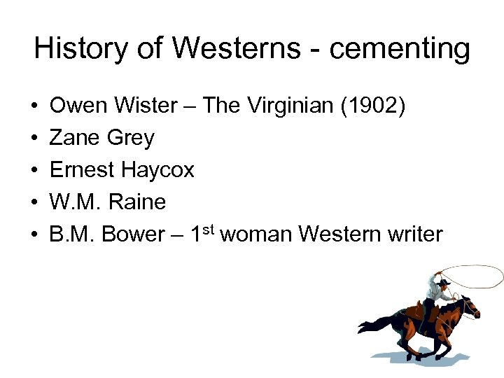 History of Westerns - cementing • • • Owen Wister – The Virginian (1902)