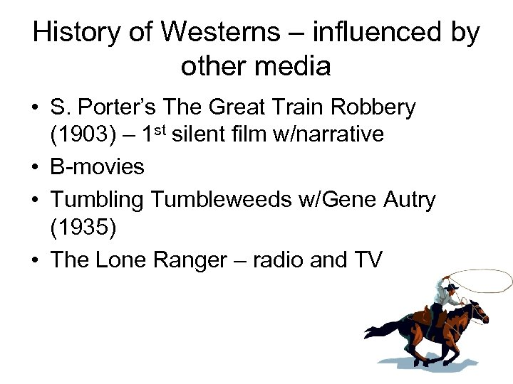 History of Westerns – influenced by other media • S. Porter's The Great Train