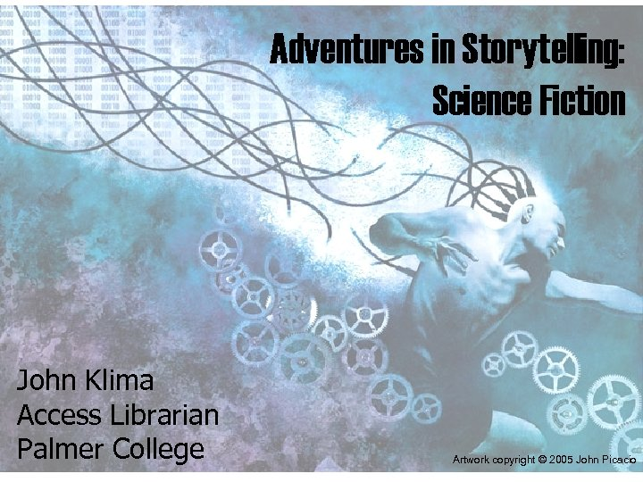 Adventures in Storytelling: Science Fiction John Klima Access Librarian Palmer College Artwork copyright ©