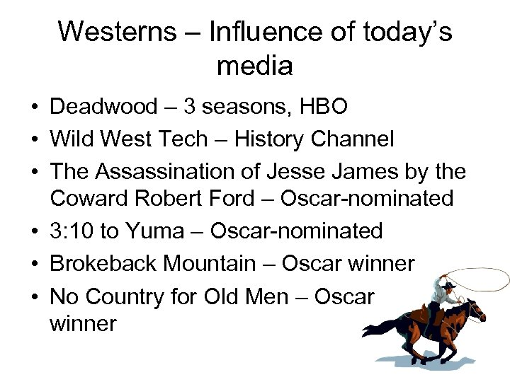 Westerns – Influence of today's media • Deadwood – 3 seasons, HBO • Wild