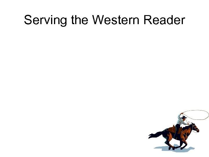 Serving the Western Reader