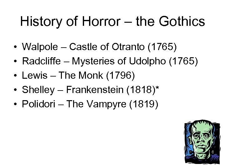History of Horror – the Gothics • • • Walpole – Castle of Otranto